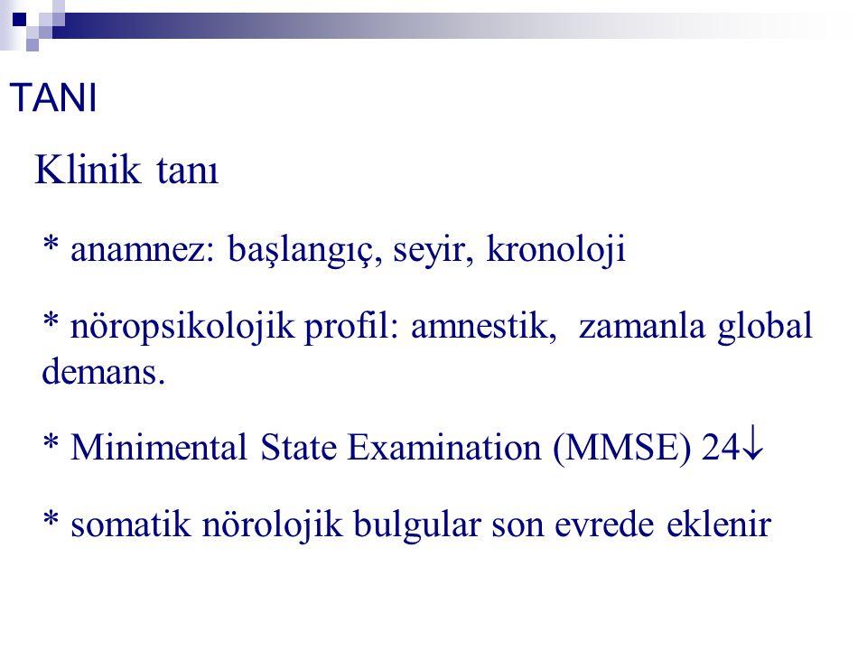 TANI - Klinik tanı * anamnez: başlangıç, seyir, kronoloji * nöropsikolojik profil: amnestik, zamanla global demans. * Minimental State Examination (MM