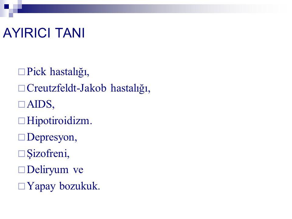 AYIRICI TANI  Pick hastalığı,  Creutzfeldt-Jakob hastalığı,  AIDS,  Hipotiroidizm.
