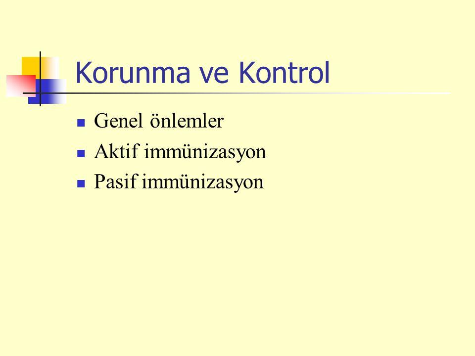 Korunma ve Kontrol Genel önlemler Aktif immünizasyon Pasif immünizasyon