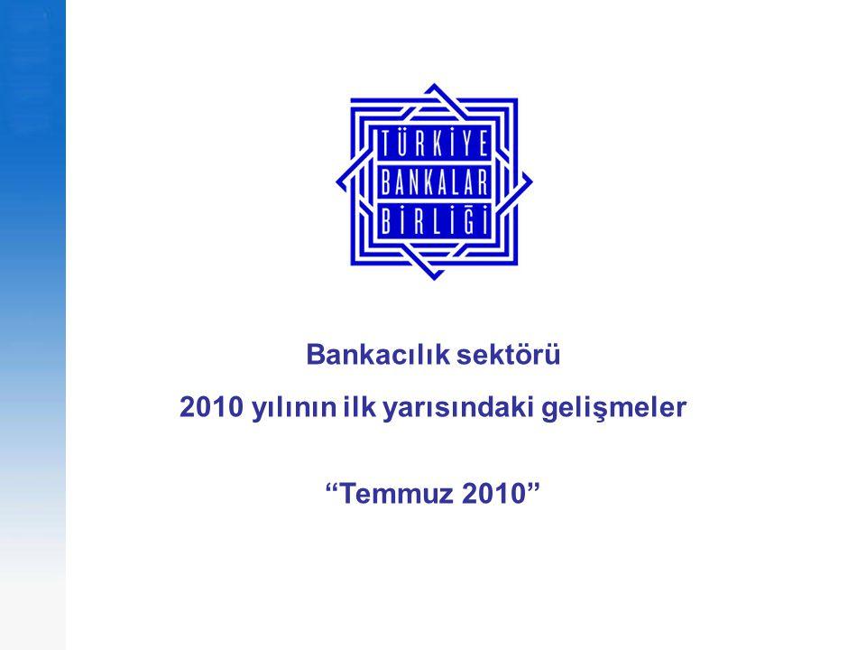 Bankacılık sektörü 2010 yılının ilk yarısındaki gelişmeler Temmuz 2010