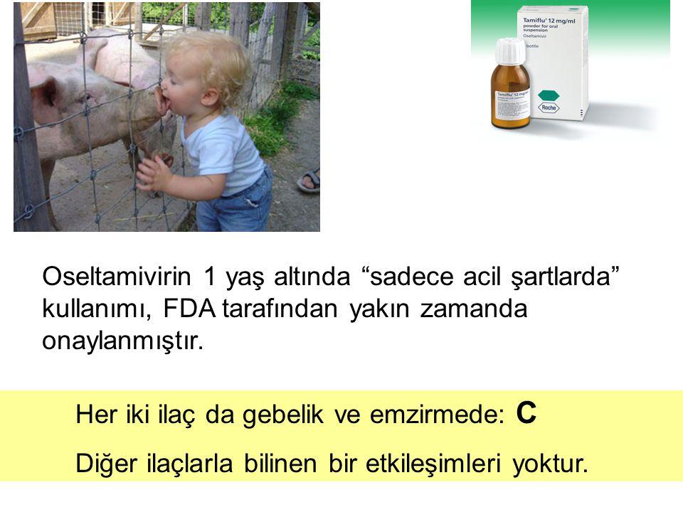 """Oseltamivirin 1 yaş altında """"sadece acil şartlarda"""" kullanımı, FDA tarafından yakın zamanda onaylanmıştır. Her iki ilaç da gebelik ve emzirmede: C Diğ"""