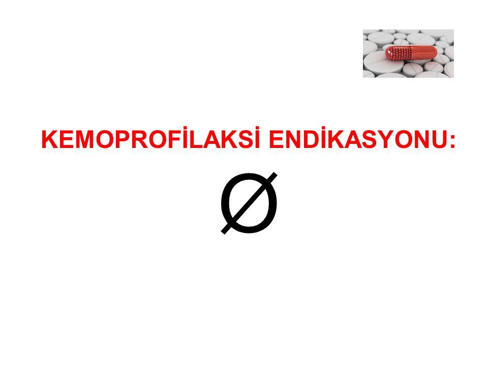 KEMOPROFİLAKSİ ENDİKASYONU: Ø