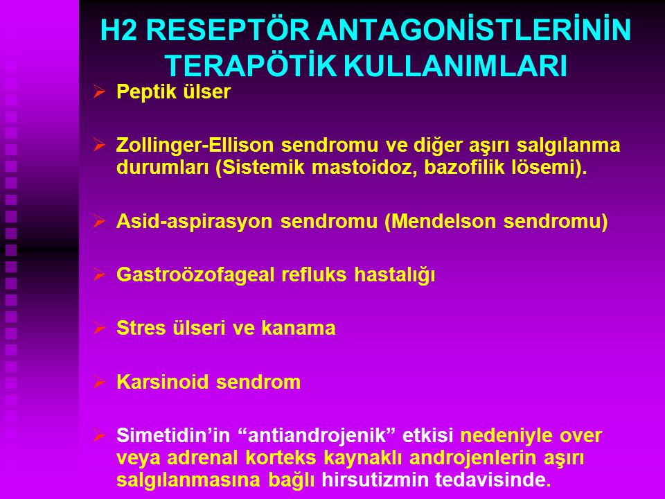 H2 RESEPTÖR ANTAGONİSTLERİNİN TERAPÖTİK KULLANIMLARI   Peptik ülser   Zollinger-Ellison sendromu ve diğer aşırı salgılanma durumları (Sistemik mas