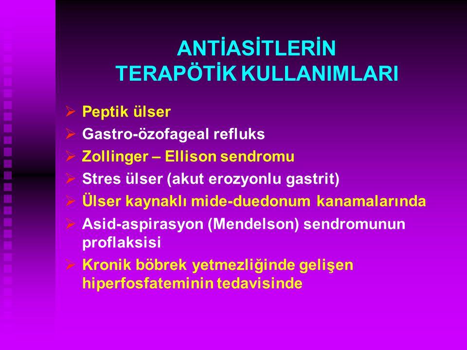 ANTİASİTLERİN TERAPÖTİK KULLANIMLARI   Peptik ülser   Gastro-özofageal refluks   Zollinger – Ellison sendromu   Stres ülser (akut erozyonlu ga