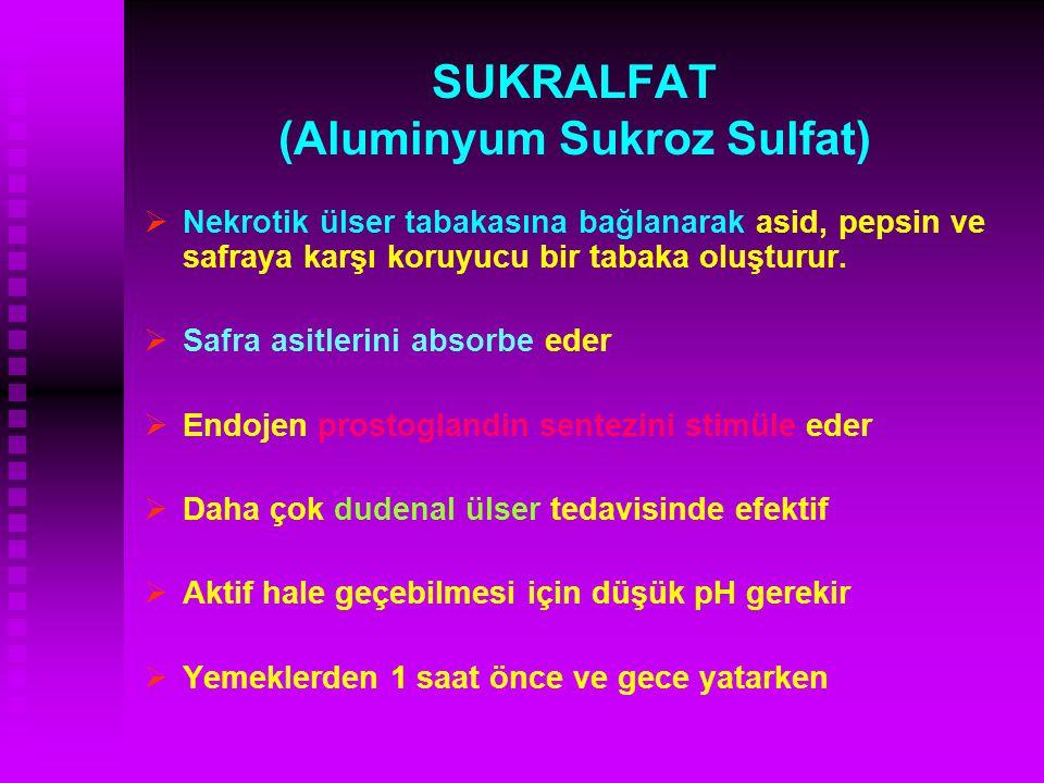 SUKRALFAT (Aluminyum Sukroz Sulfat)   Nekrotik ülser tabakasına bağlanarak asid, pepsin ve safraya karşı koruyucu bir tabaka oluşturur.   Safra as