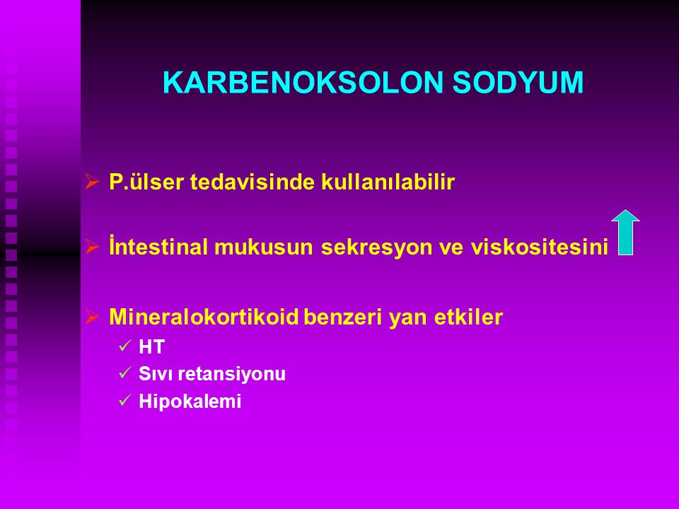 KARBENOKSOLON SODYUM   P.ülser tedavisinde kullanılabilir   İntestinal mukusun sekresyon ve viskositesini   Mineralokortikoid benzeri yan etkile
