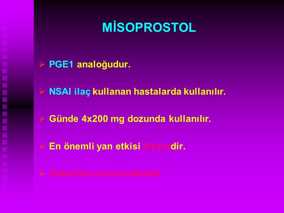 MİSOPROSTOL   PGE1 analoğudur.   NSAI ilaç kullanan hastalarda kullanılır.   Günde 4x200 mg dozunda kullanılır.   En önemli yan etkisi diyared