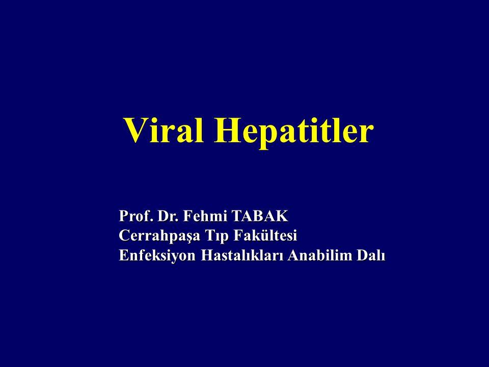 Viral Hepatitler Prof. Dr. Fehmi TABAK Cerrahpaşa Tıp Fakültesi Enfeksiyon Hastalıkları Anabilim Dalı