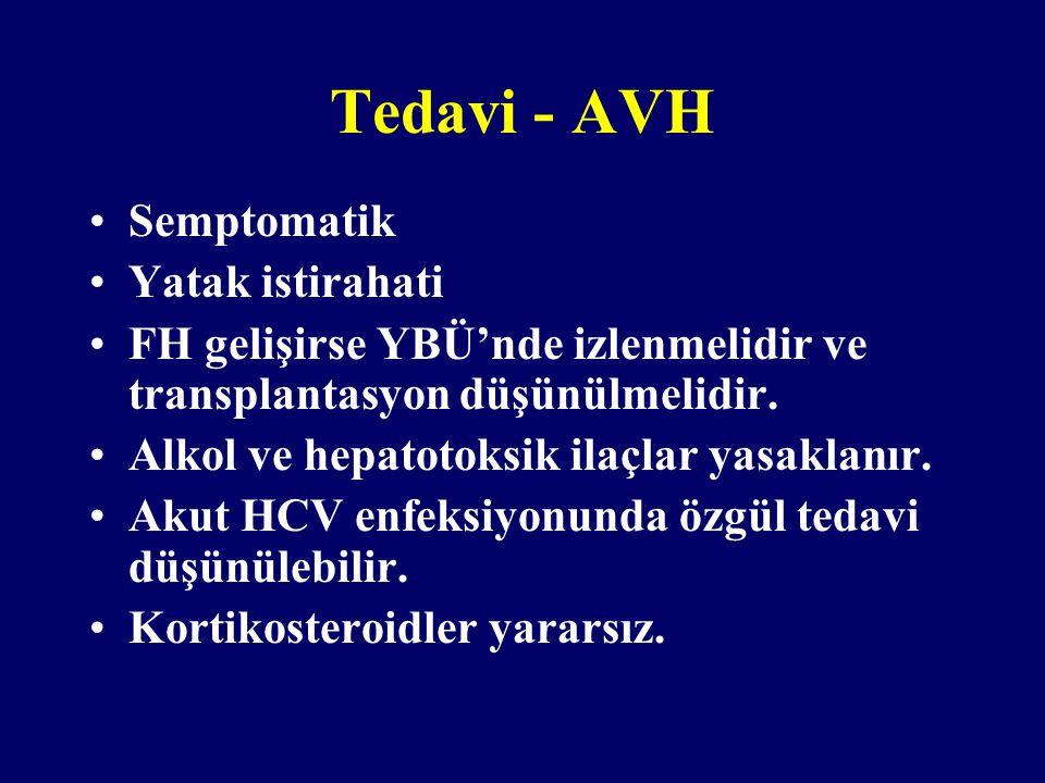 Tedavi - AVH Semptomatik Yatak istirahati FH gelişirse YBÜ'nde izlenmelidir ve transplantasyon düşünülmelidir. Alkol ve hepatotoksik ilaçlar yasaklanı