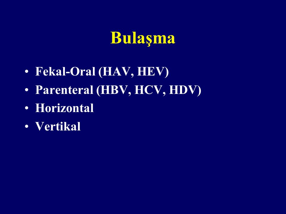 Bulaşma Fekal-Oral (HAV, HEV) Parenteral (HBV, HCV, HDV) Horizontal Vertikal