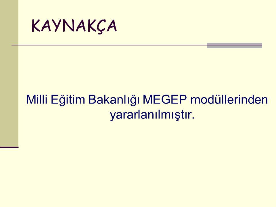 KAYNAKÇA Milli Eğitim Bakanlığı MEGEP modüllerinden yararlanılmıştır.