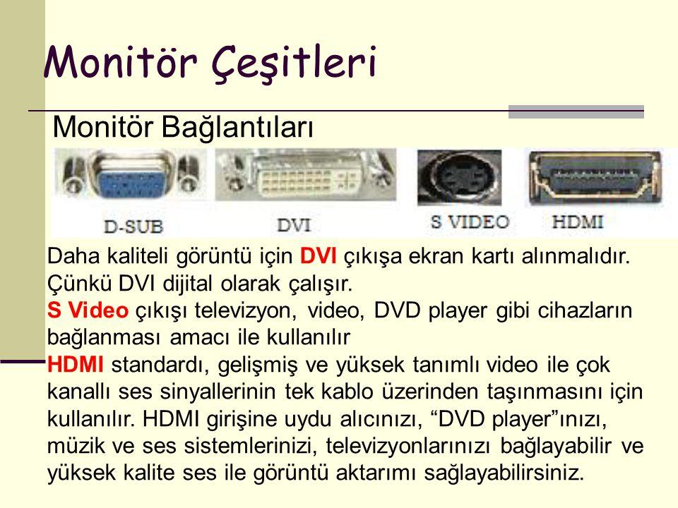 Monitör Çeşitleri Monitör Bağlantıları Daha kaliteli görüntü için DVI çıkışa ekran kartı alınmalıdır. Çünkü DVI dijital olarak çalışır. S Video çıkışı
