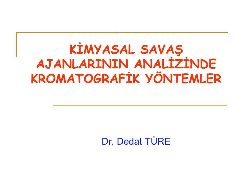 KİMYASAL SAVAŞ AJANLARININ ANALİZİNDE KROMATOGRAFİK YÖNTEMLER Dr. Dedat TÜRE