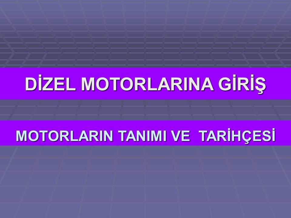 MOTORLARIN TANIMI VE TARİHÇESİ DİZEL MOTORLARINA GİRİŞ