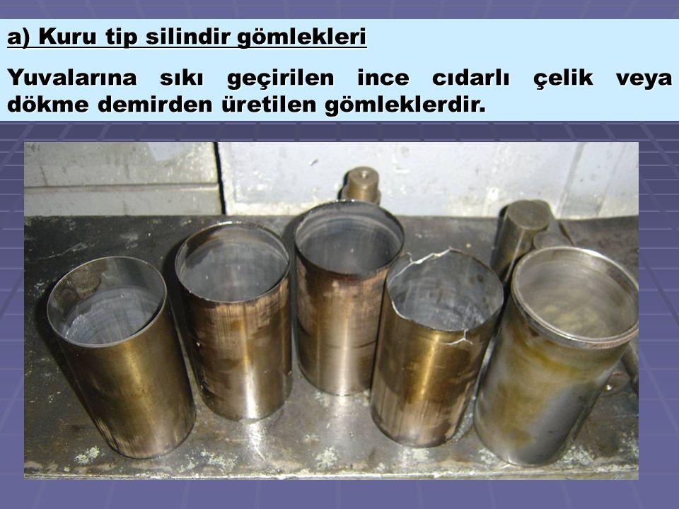 a) Kuru tip silindir gömlekleri Yuvalarına sıkı geçirilen ince cıdarlı çelik veya dökme demirden üretilen gömleklerdir.