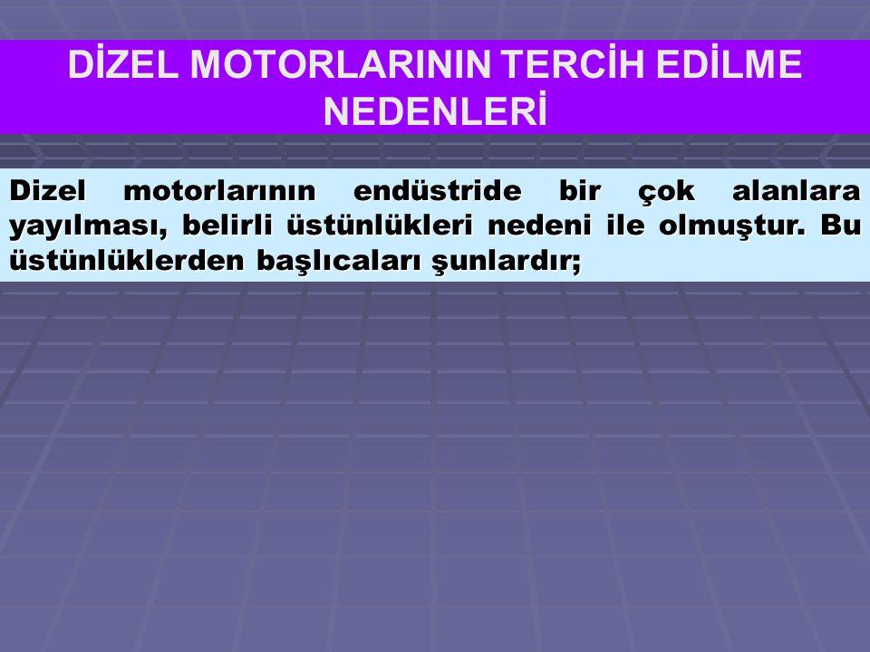 DİZEL MOTORLARININ TERCİH EDİLME NEDENLERİ Dizel motorlarının endüstride bir çok alanlara yayılması, belirli üstünlükleri nedeni ile olmuştur.