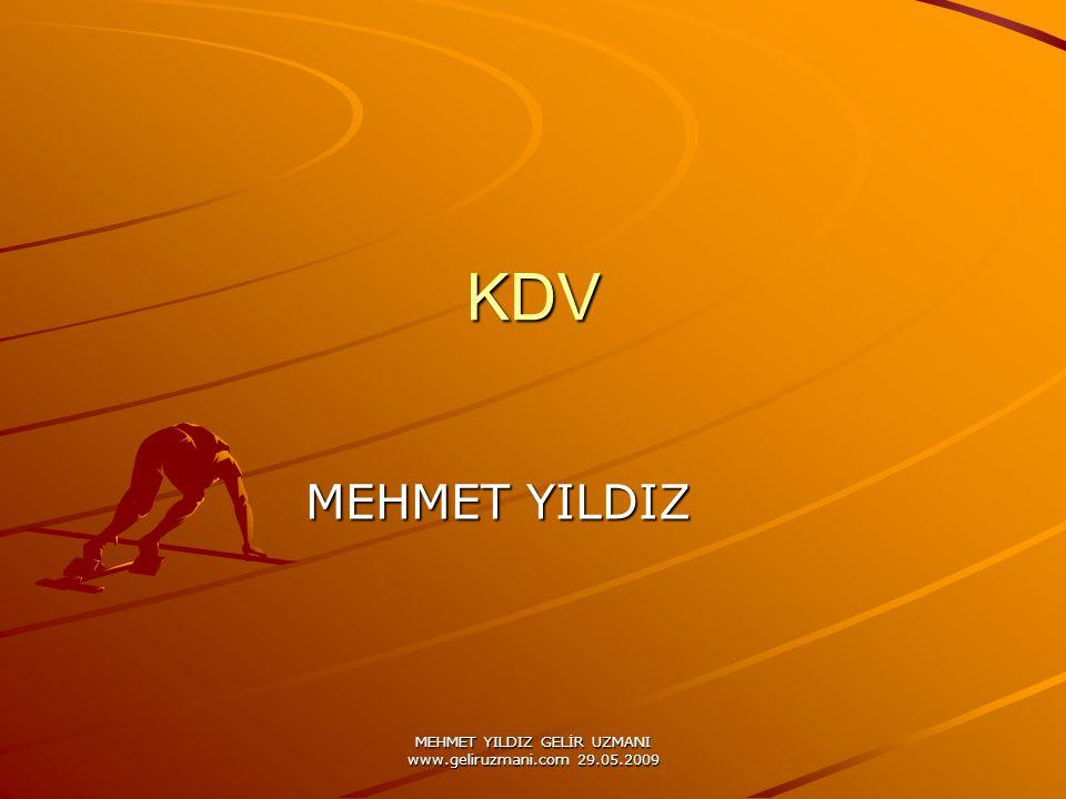MEHMET YILDIZ GELİR UZMANI www.geliruzmani.com 29.05.2009 KDV MEHMET YILDIZ