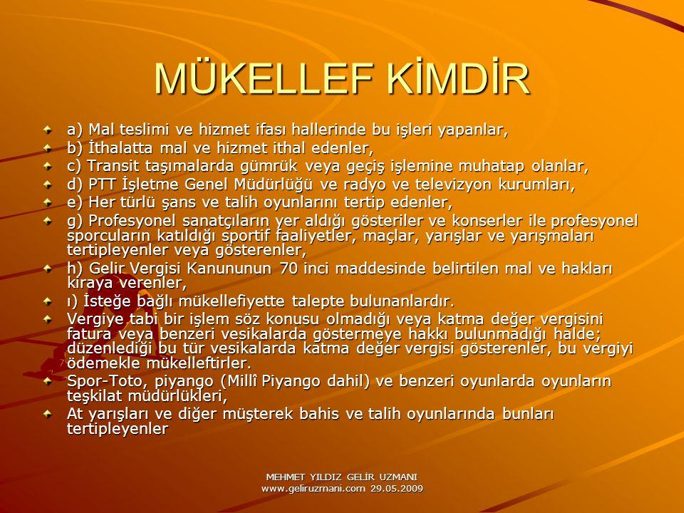 MEHMET YILDIZ GELİR UZMANI www.geliruzmani.com 29.05.2009 MÜKELLEF KİMDİR a) Mal teslimi ve hizmet ifası hallerinde bu işleri yapanlar, b) İthalatta m