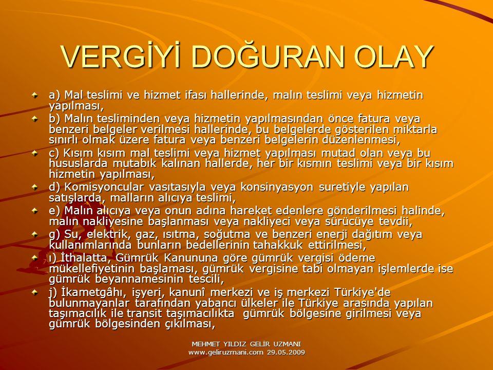 MEHMET YILDIZ GELİR UZMANI www.geliruzmani.com 29.05.2009 VERGİYİ DOĞURAN OLAY a) Mal teslimi ve hizmet ifası hallerinde, malın teslimi veya hizmetin