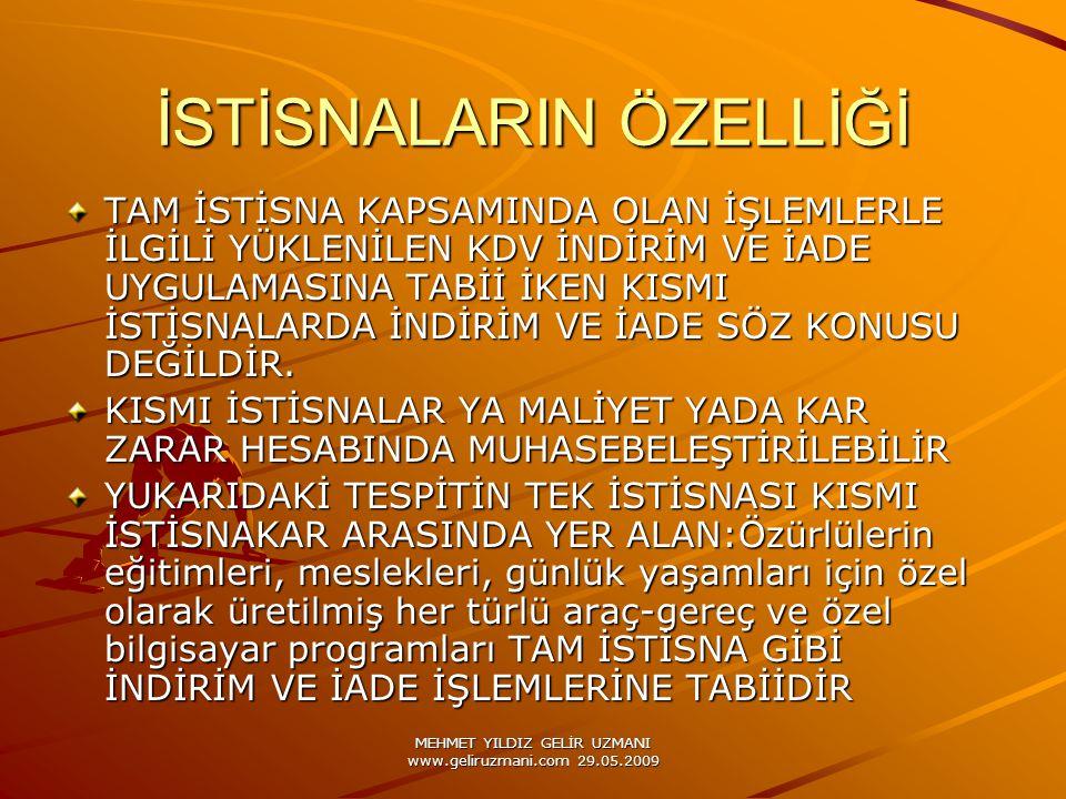 MEHMET YILDIZ GELİR UZMANI www.geliruzmani.com 29.05.2009 İSTİSNALARIN ÖZELLİĞİ TAM İSTİSNA KAPSAMINDA OLAN İŞLEMLERLE İLGİLİ YÜKLENİLEN KDV İNDİRİM V