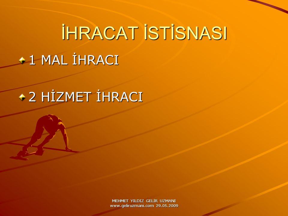 MEHMET YILDIZ GELİR UZMANI www.geliruzmani.com 29.05.2009 İHRACAT İSTİSNASI 1 MAL İHRACI 2 HİZMET İHRACI