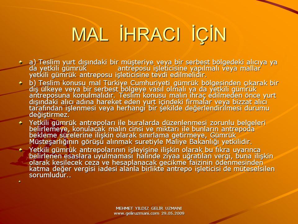 MEHMET YILDIZ GELİR UZMANI www.geliruzmani.com 29.05.2009 MAL İHRACI İÇİN a) Teslim yurt dışındaki bir müşteriye veya bir serbest bölgedeki alıcıya ya