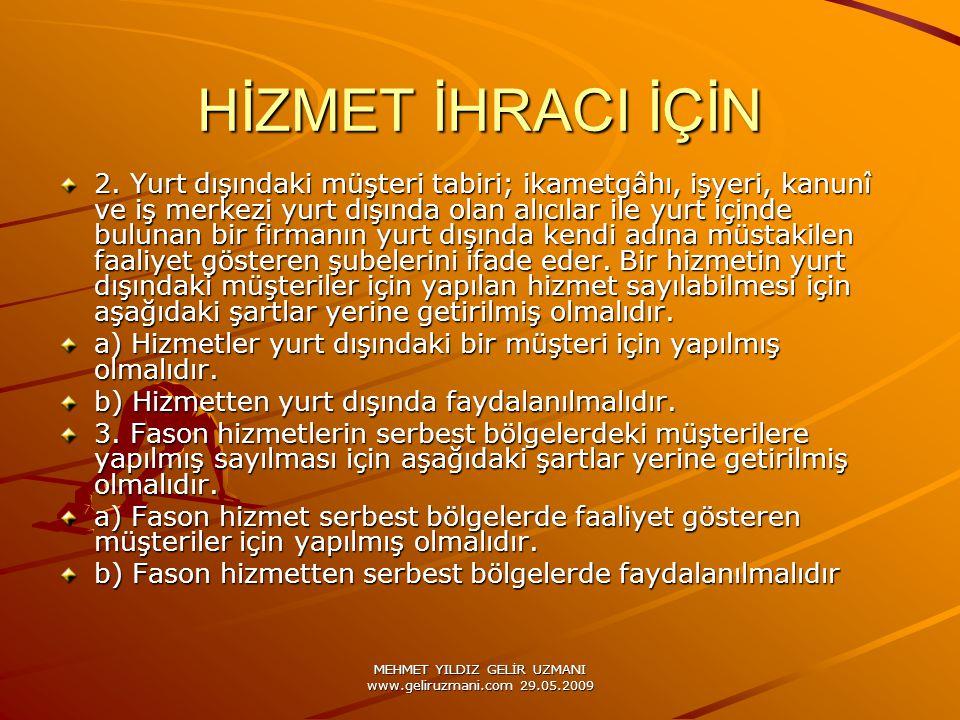 MEHMET YILDIZ GELİR UZMANI www.geliruzmani.com 29.05.2009 HİZMET İHRACI İÇİN 2. Yurt dışındaki müşteri tabiri; ikametgâhı, işyeri, kanunî ve iş merkez