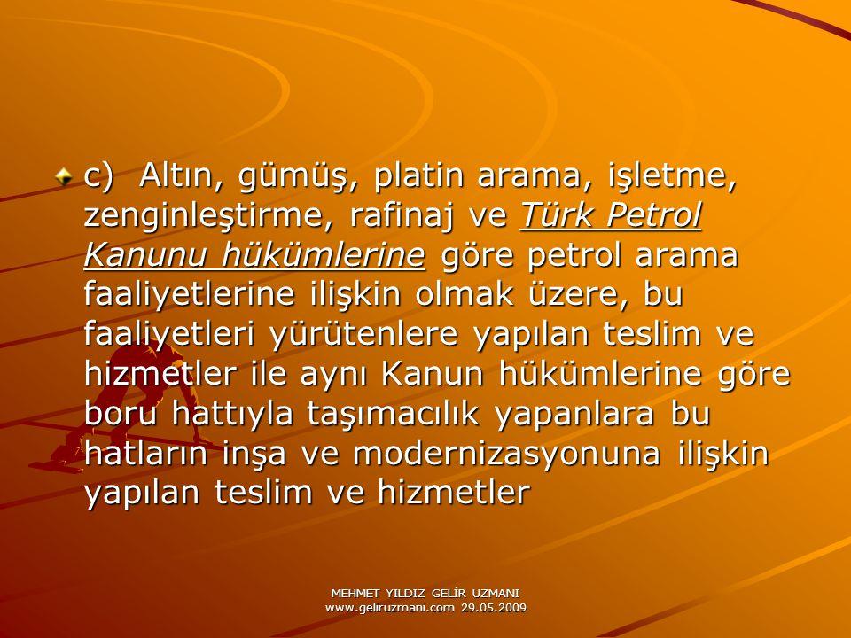 MEHMET YILDIZ GELİR UZMANI www.geliruzmani.com 29.05.2009 c) Altın, gümüş, platin arama, işletme, zenginleştirme, rafinaj ve Türk Petrol Kanunu hüküml