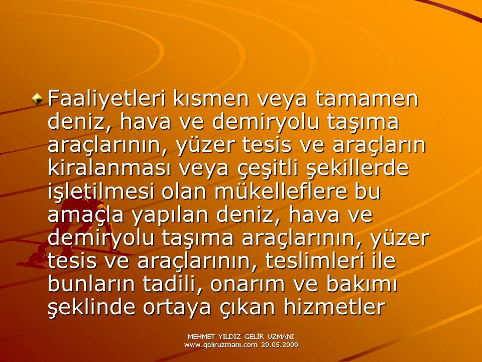 MEHMET YILDIZ GELİR UZMANI www.geliruzmani.com 29.05.2009 Faaliyetleri kısmen veya tamamen deniz, hava ve demiryolu taşıma araçlarının, yüzer tesis ve