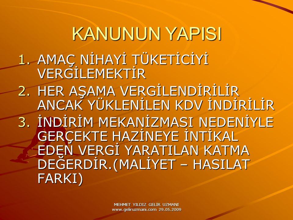 MEHMET YILDIZ GELİR UZMANI www.geliruzmani.com 29.05.2009 KANUNUN YAPISI 1.AMAÇ NİHAYİ TÜKETİCİYİ VERGİLEMEKTİR 2.HER AŞAMA VERGİLENDİRİLİR ANCAK YÜKL