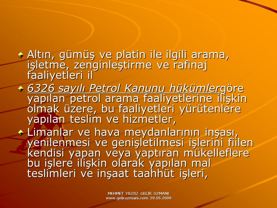 MEHMET YILDIZ GELİR UZMANI www.geliruzmani.com 29.05.2009 Altın, gümüş ve platin ile ilgili arama, işletme, zenginleştirme ve rafinaj faaliyetleri il