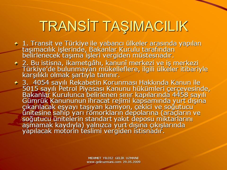 MEHMET YILDIZ GELİR UZMANI www.geliruzmani.com 29.05.2009 TRANSİT TAŞIMACILIK 1. Transit ve Türkiye ile yabancı ülkeler arasında yapılan taşımacılık i