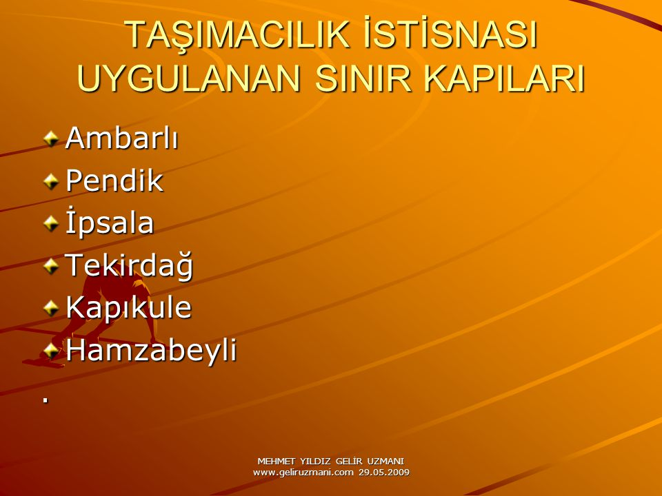 MEHMET YILDIZ GELİR UZMANI www.geliruzmani.com 29.05.2009 TAŞIMACILIK İSTİSNASI UYGULANAN SINIR KAPILARI AmbarlıPendikİpsalaTekirdağKapıkuleHamzabeyli