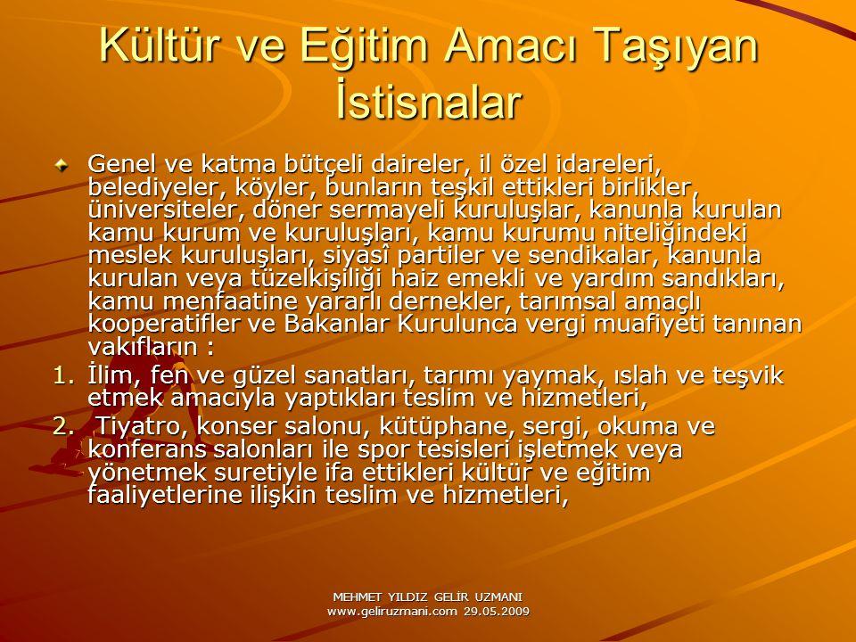 MEHMET YILDIZ GELİR UZMANI www.geliruzmani.com 29.05.2009 Kültür ve Eğitim Amacı Taşıyan İstisnalar Genel ve katma bütçeli daireler, il özel idareleri