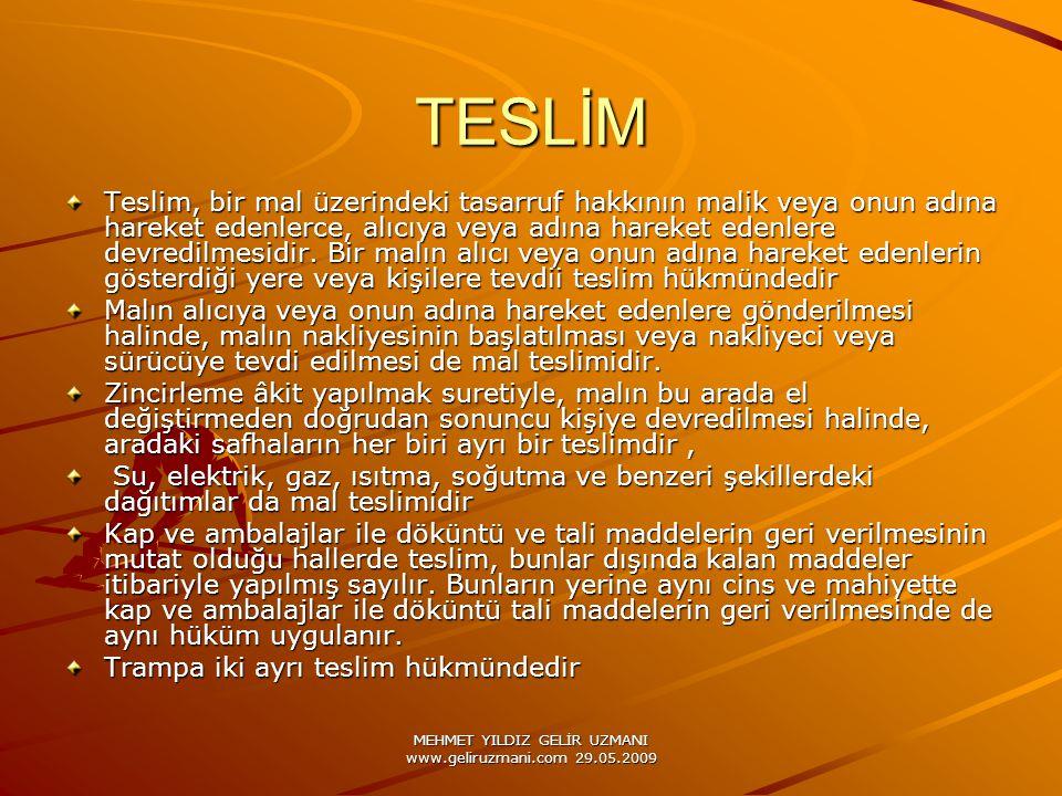 MEHMET YILDIZ GELİR UZMANI www.geliruzmani.com 29.05.2009 TESLİM Teslim, bir mal üzerindeki tasarruf hakkının malik veya onun adına hareket edenlerce, alıcıya veya adına hareket edenlere devredilmesidir.