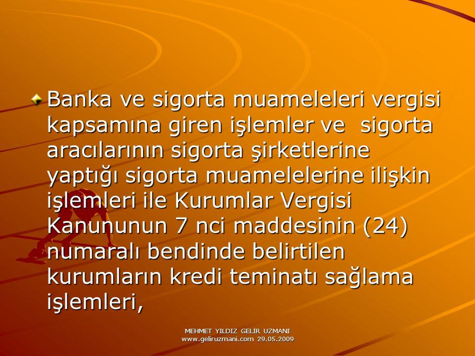 MEHMET YILDIZ GELİR UZMANI www.geliruzmani.com 29.05.2009 Banka ve sigorta muameleleri vergisi kapsamına giren işlemler ve sigorta aracılarının sigort