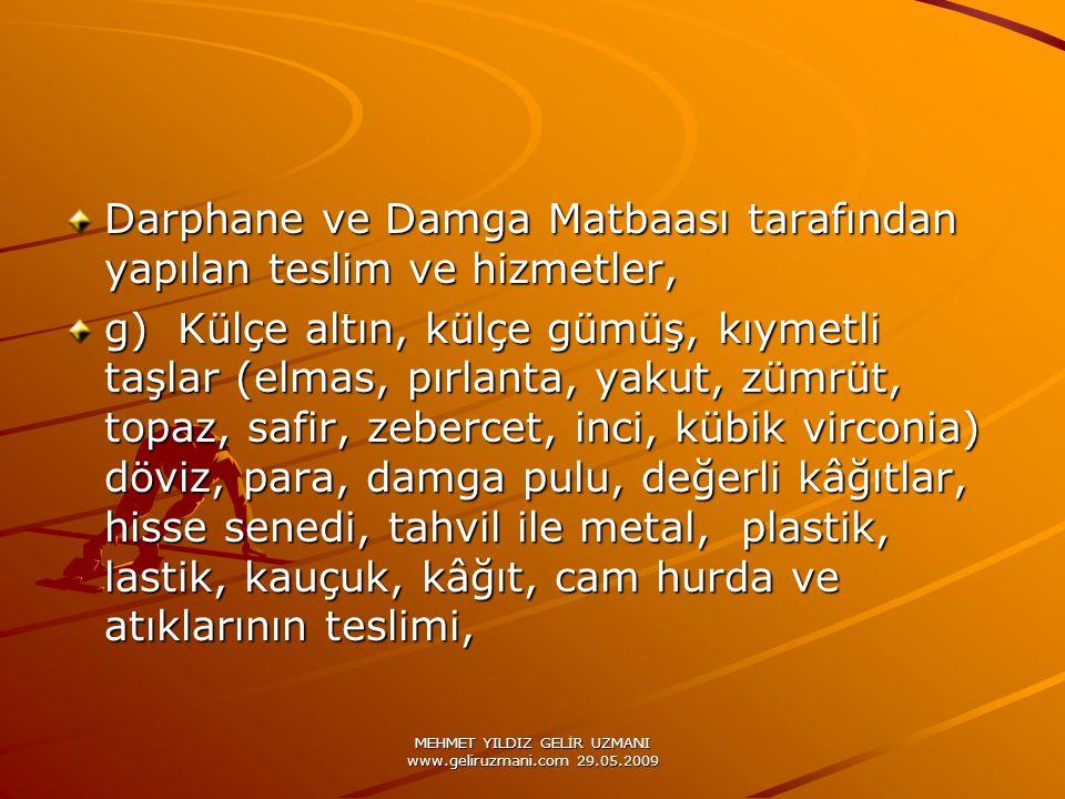 MEHMET YILDIZ GELİR UZMANI www.geliruzmani.com 29.05.2009 Darphane ve Damga Matbaası tarafından yapılan teslim ve hizmetler, g) Külçe altın, külçe güm