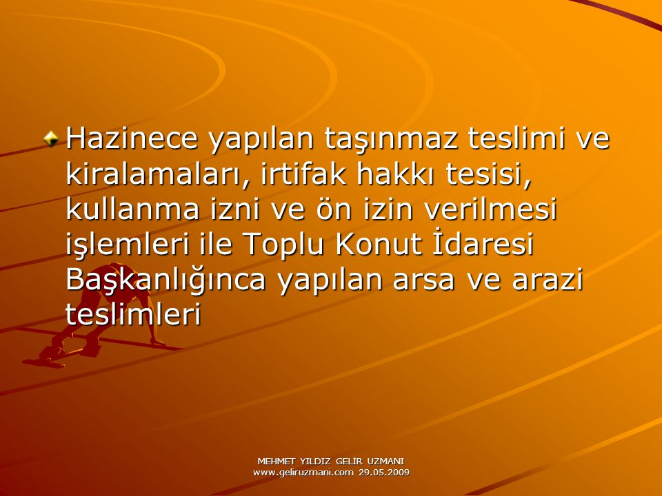 MEHMET YILDIZ GELİR UZMANI www.geliruzmani.com 29.05.2009 Hazinece yapılan taşınmaz teslimi ve kiralamaları, irtifak hakkı tesisi, kullanma izni ve ön