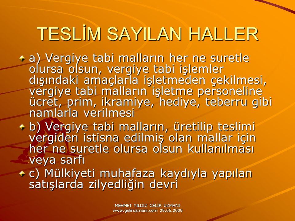 MEHMET YILDIZ GELİR UZMANI www.geliruzmani.com 29.05.2009 TESLİM SAYILAN HALLER a) Vergiye tabi malların her ne suretle olursa olsun, vergiye tabi işl