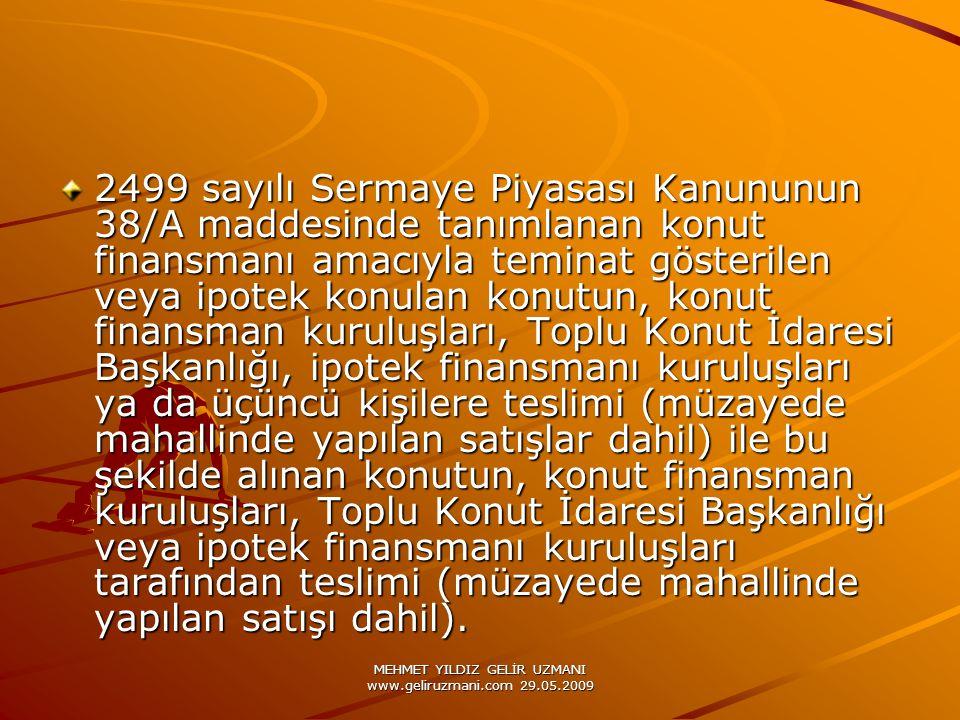MEHMET YILDIZ GELİR UZMANI www.geliruzmani.com 29.05.2009 2499 sayılı Sermaye Piyasası Kanununun 38/A maddesinde tanımlanan konut finansmanı amacıyla