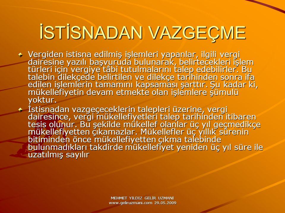MEHMET YILDIZ GELİR UZMANI www.geliruzmani.com 29.05.2009 İSTİSNADAN VAZGEÇME Vergiden istisna edilmiş işlemleri yapanlar, ilgili vergi dairesine yazı