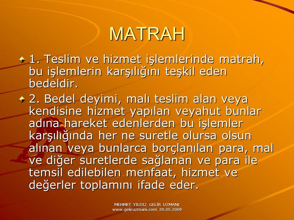 MEHMET YILDIZ GELİR UZMANI www.geliruzmani.com 29.05.2009 MATRAH 1. Teslim ve hizmet işlemlerinde matrah, bu işlemlerin karşılığını teşkil eden bedeld