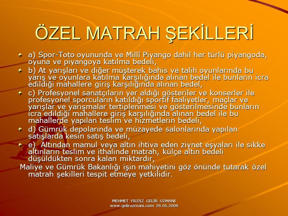 MEHMET YILDIZ GELİR UZMANI www.geliruzmani.com 29.05.2009 ÖZEL MATRAH ŞEKİLLERİ a) Spor-Toto oyununda ve Millî Piyango dahil her türlü piyangoda, oyun