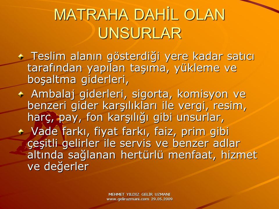 MEHMET YILDIZ GELİR UZMANI www.geliruzmani.com 29.05.2009 MATRAHA DAHİL OLAN UNSURLAR Teslim alanın gösterdiği yere kadar satıcı tarafından yapılan ta