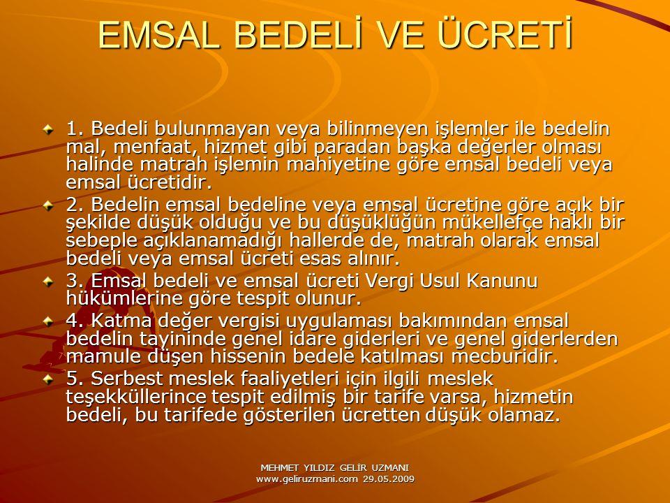 MEHMET YILDIZ GELİR UZMANI www.geliruzmani.com 29.05.2009 EMSAL BEDELİ VE ÜCRETİ 1. Bedeli bulunmayan veya bilinmeyen işlemler ile bedelin mal, menfaa