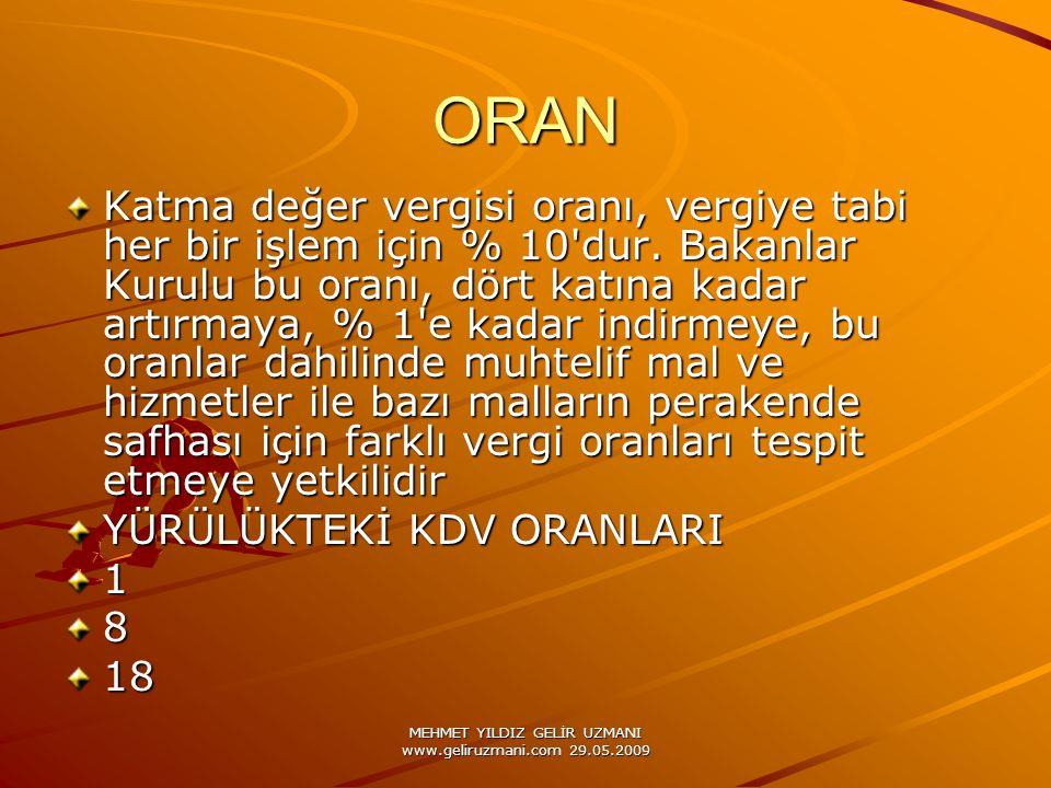 MEHMET YILDIZ GELİR UZMANI www.geliruzmani.com 29.05.2009 ORAN Katma değer vergisi oranı, vergiye tabi her bir işlem için % 10'dur. Bakanlar Kurulu bu
