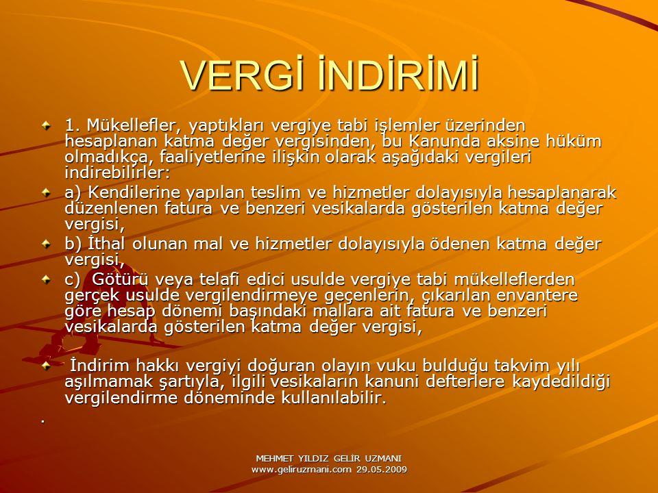 MEHMET YILDIZ GELİR UZMANI www.geliruzmani.com 29.05.2009 VERGİ İNDİRİMİ 1. Mükellefler, yaptıkları vergiye tabi işlemler üzerinden hesaplanan katma d