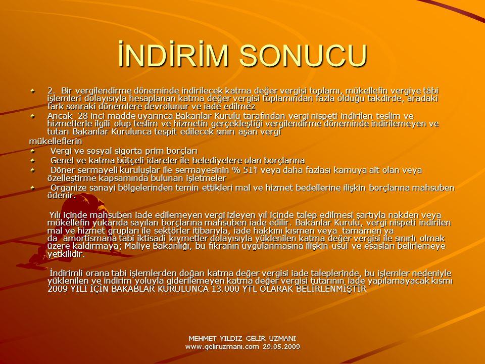 MEHMET YILDIZ GELİR UZMANI www.geliruzmani.com 29.05.2009 İNDİRİM SONUCU 2. Bir vergilendirme döneminde indirilecek katma değer vergisi toplamı, mükel