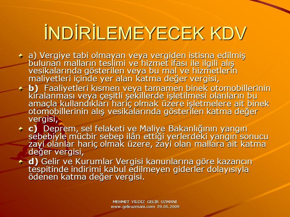 MEHMET YILDIZ GELİR UZMANI www.geliruzmani.com 29.05.2009 İNDİRİLEMEYECEK KDV a) Vergiye tabi olmayan veya vergiden istisna edilmiş bulunan malların t