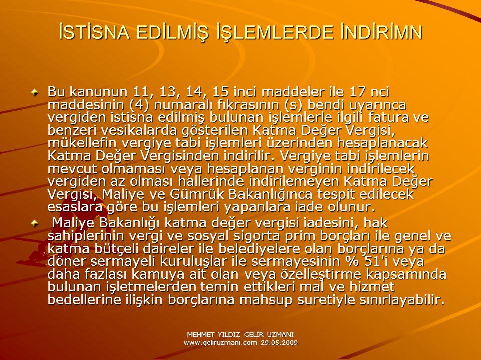 MEHMET YILDIZ GELİR UZMANI www.geliruzmani.com 29.05.2009 İSTİSNA EDİLMİŞ İŞLEMLERDE İNDİRİMN Bu kanunun 11, 13, 14, 15 inci maddeler ile 17 nci madde